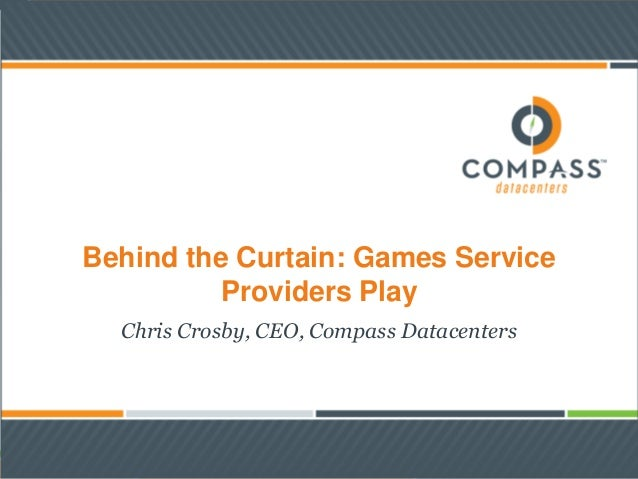 Behind the Curtain: Games Service Providers Play Chris Crosby, CEO, Compass Datacenters
