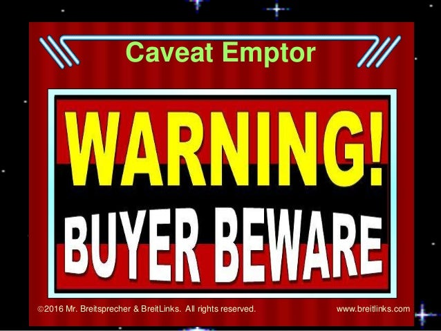 Caveat Emptor 2016 Mr. Breitsprecher & BreitLinks. All rights reserved. www.breitlinks.com
