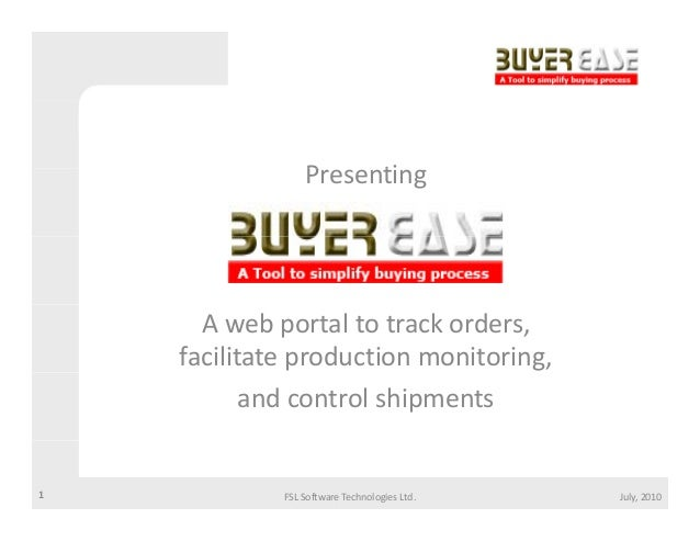 Presenting P ti  Awebportaltotrackorders, facilitateproductionmonitoring, andcontrolshipments  1  FSLSoftw...