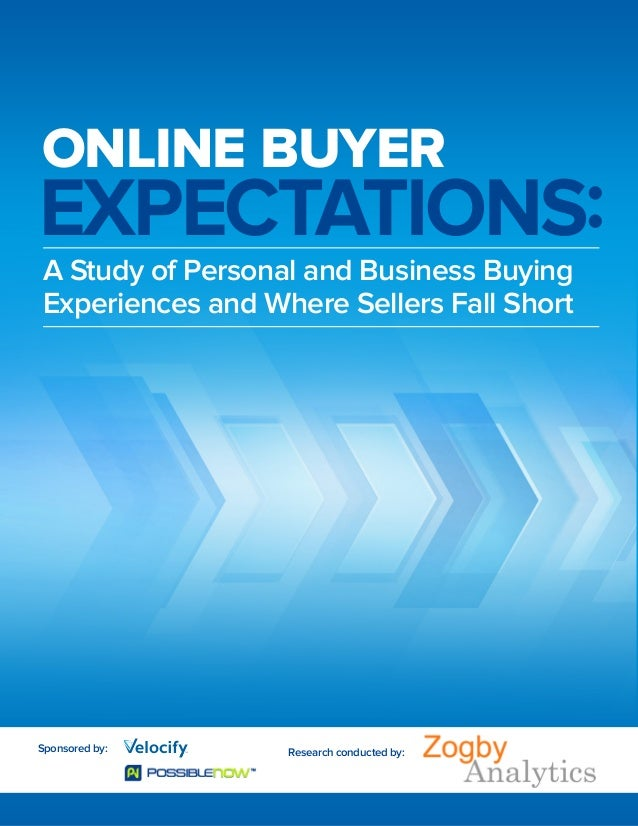 ONLINE BUYER  EXPECTATIONS: A Study of Personal and Business Buying Experiences and Where Sellers Fall Short  Sponsored by...