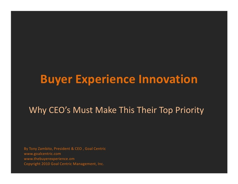 Buyer Experience Innovation    Why CEO's Must Make This Their Top Priority   By Tony Zambito, President & CEO , Goal Centr...