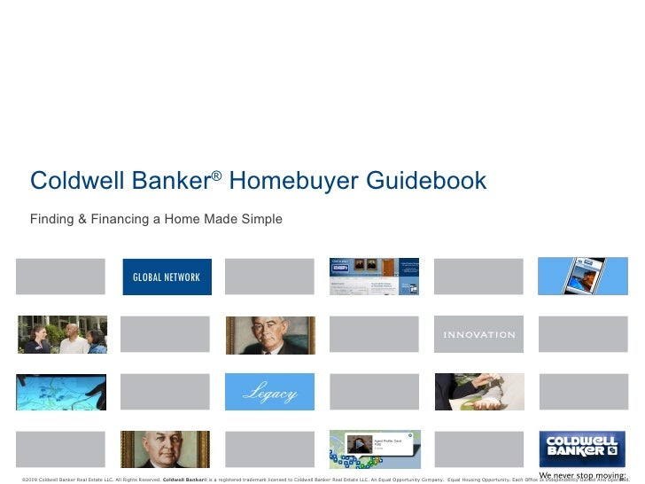 Coldwell Banker ®  Homebuyer Guidebook Finding & Financing a Home Made Simple © 2009 Coldwell Banker Real Estate LLC. All ...