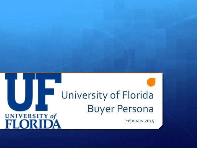 University of Florida Buyer Persona February 2015