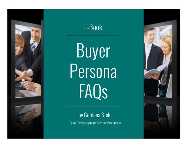 E-Book  Buyer Persona FAQs by Gordana Stok Buyer Persona Institute Certified Practitioner