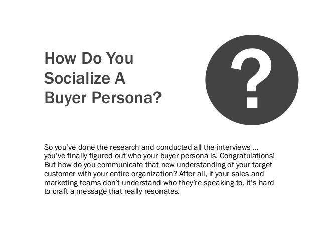 How Do YouSocialize ABuyer Persona?So you've done the research and conducted all the interviews …you've finally figured ou...