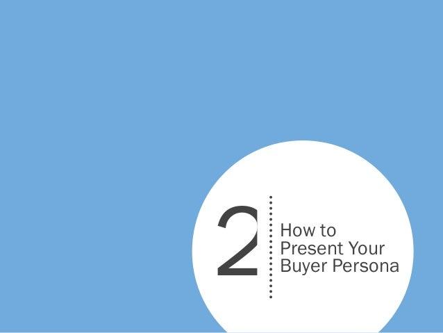 How toPresent YourBuyer Persona2