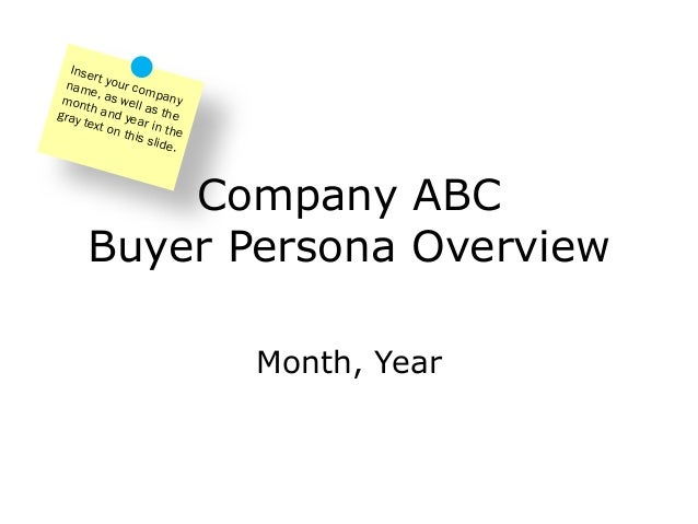Company ABCBuyer Persona OverviewMonth, YearInsert your companyname, as well as themonth and year in thegray text on this ...