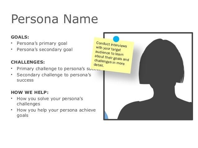 Persona NameGOALS:• Persona's primary goal• Persona's secondary goalCHALLENGES:• Primary challenge to persona's success• S...