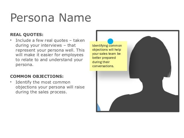 Persona NameREAL QUOTES:• Include a few real quotes – takenduring your interviews – thatrepresent your persona well. Thisw...