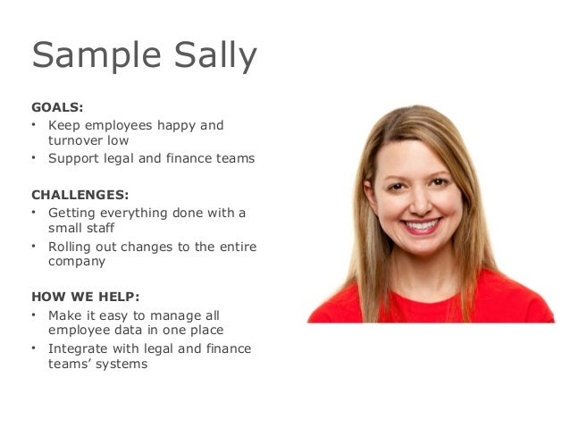 Sample SallyGOALS:• Keep employees happy andturnover low• Support legal and finance teamsCHALLENGES:• Getting everything d...
