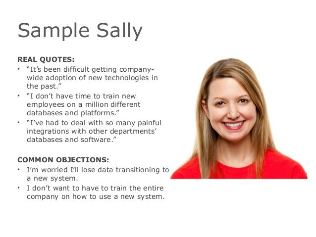 """Sample SallyREAL QUOTES:• """"It's been difficult getting company-wide adoption of new technologies inthe past.""""• """"I don't ha..."""