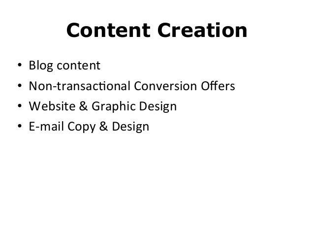 Content Creation• Blog content• Non-‐transac8onal Conversion Offers• Website & Graphic Design• E-‐mail Copy...