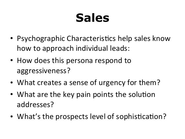 Sales• Psychographic Characteris8cs help sales know how to approach individual leads:• How does this...