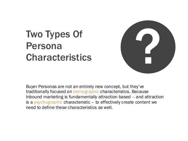 Two Types OfPersonaCharacteristicsBuyer Personas are not an entirely new concept, but they'vetraditionally focused on demo...