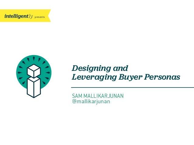 presentsDesigning andLeveraging Buyer PersonasSAM MALLIKARJUNAN@mallikarjunan