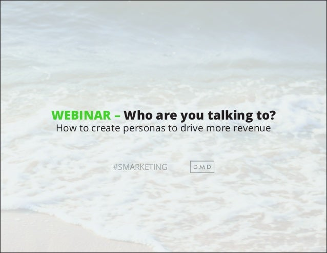 #SMARKETING WEBINAR – Who are you talking to? How to create personas to drive more revenue