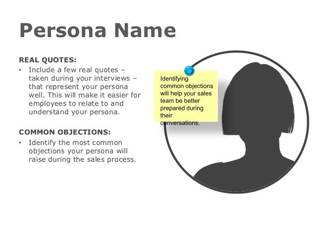 Persona NameREAL QUOTES:• Include a few real quotes –  taken during your interviews –  that represent your persona  well. ...