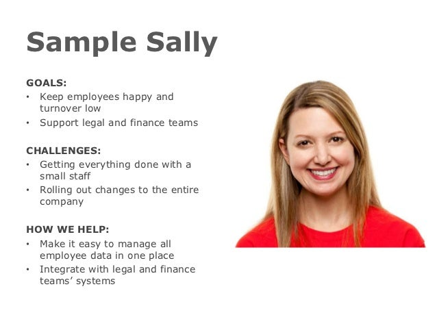 Sample SallyGOALS:• Keep employees happy and  turnover low• Support legal and finance teamsCHALLENGES:• Getting everything...