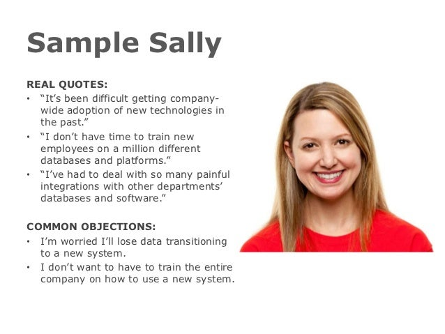 """Sample SallyREAL QUOTES:• """"It's been difficult getting company-  wide adoption of new technologies in  the past.""""• """"I don'..."""