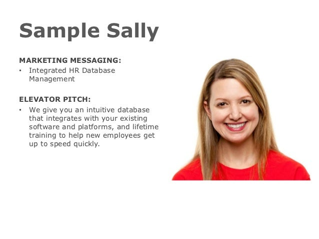 Sample SallyMARKETING MESSAGING:• Integrated HR Database  ManagementELEVATOR PITCH:• We give you an intuitive database  th...