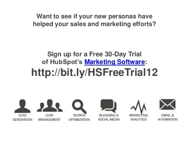 Want to see if your new personas havehelped your sales and marketing efforts?    Sign up for a Free 30-Day Trial  of HubSp...