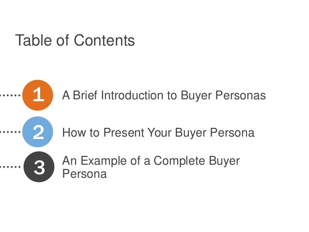 Table of Contents  1   A Brief Introduction to Buyer Personas  2   How to Present Your Buyer Persona  3   An Example of a ...