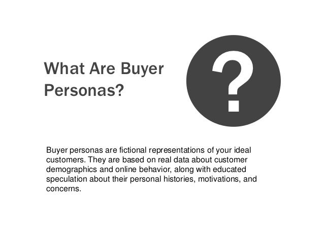 What Are BuyerPersonas?                                              ?Buyer personas are fictional representations of your...