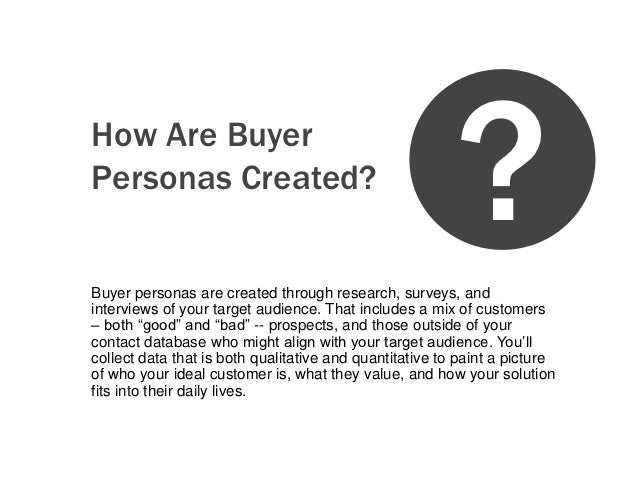 How Are BuyerPersonas Created?Buyer personas are created through research, surveys, and                                   ...