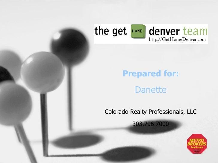 Colorado Realty Professionals, LLC 303.796.7000 Prepared for: Danette
