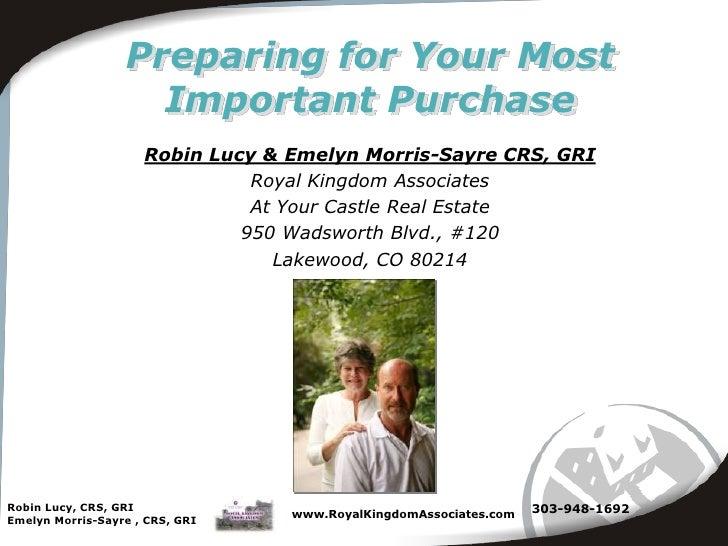 Robin Lucy, CRS, GRI<br />Emelyn Morris-Sayre , CRS, GRI<br />www.RoyalKingdomAssociates.com<br />Preparing for Your Most ...
