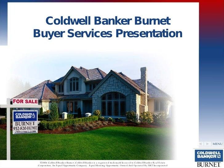 Coldwell Banker  Burnet Buyer Services Presentation MENU ©2006 Coldwell Banker Burnet. Coldwell Banker is a registered tra...