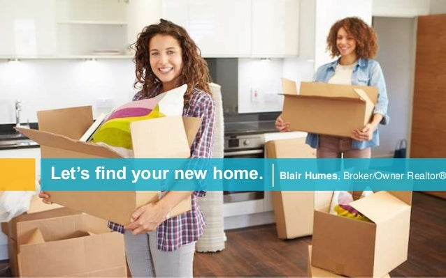 Let's find your new home. Blair Humes, Broker/Owner Realtor®