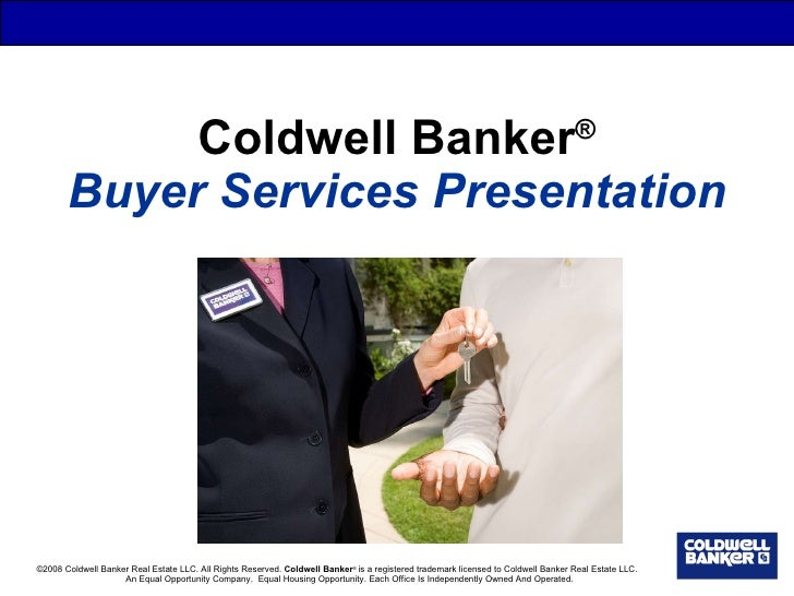 Coldwell Banker ® Buyer Services Presentation ©2008 Coldwell Banker Real Estate LLC. All Rights Reserved.  Coldwell Banker...