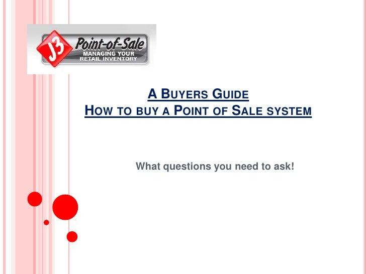 A Buyers GuideHow to buy a Point of Sale system<br />What questions you need to ask!<br />