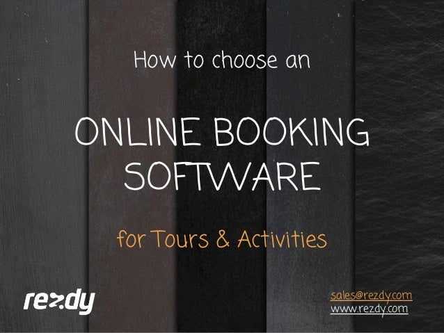 How to choose an ONLINE BOOKING SOFTWARE for Tours & Activities sales@rezdy.com www.rezdy.com
