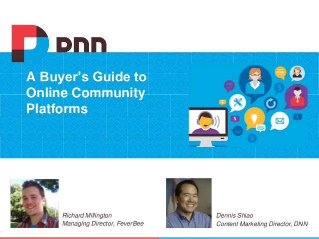 A Buyer's Guide to Online Community Platforms 1 Richard Millington Managing Director, FeverBee Dennis Shiao Content Market...