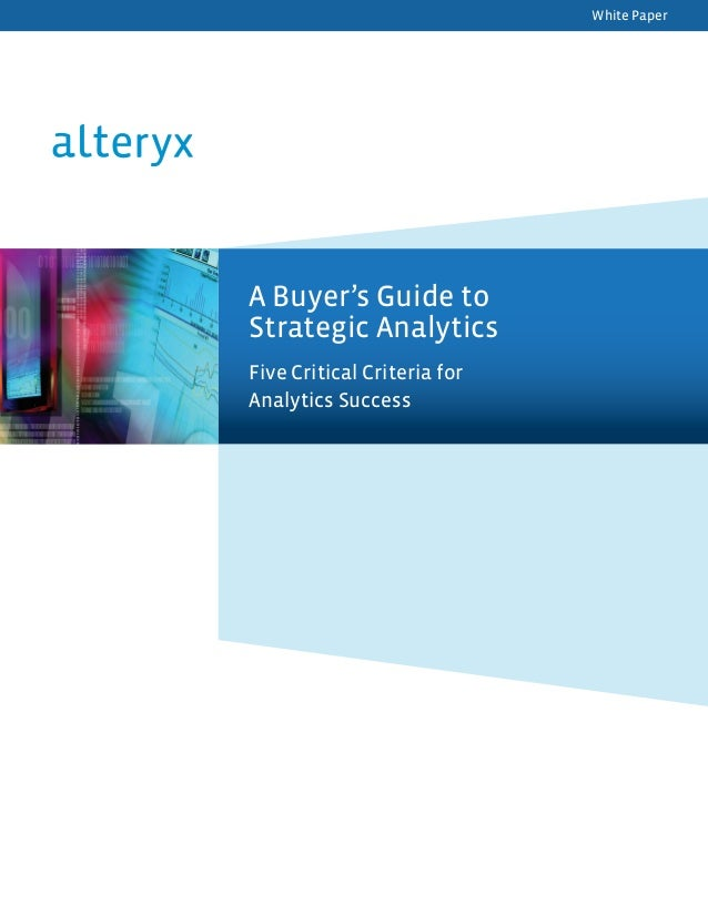 White PaperA Buyer's Guide toStrategic AnalyticsFive Critical Criteria forAnalytics Success