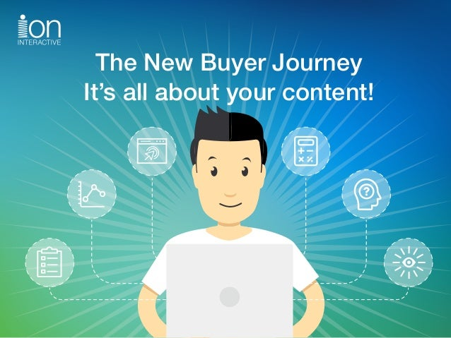 The New Buyer Journey It's all about your content!