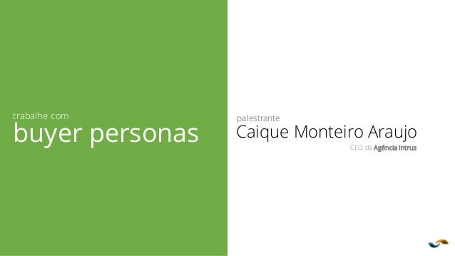 Agência INTRUS palestrante Caique Monteiro Araujo CEO da Agência Intrus trabalhe com buyer personas