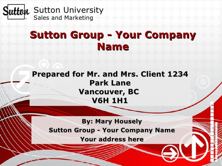 Sutton Group - Your Company Name By: Mary Housely Sutton Group - Your Company Name Your address here Prepared for Mr. and ...