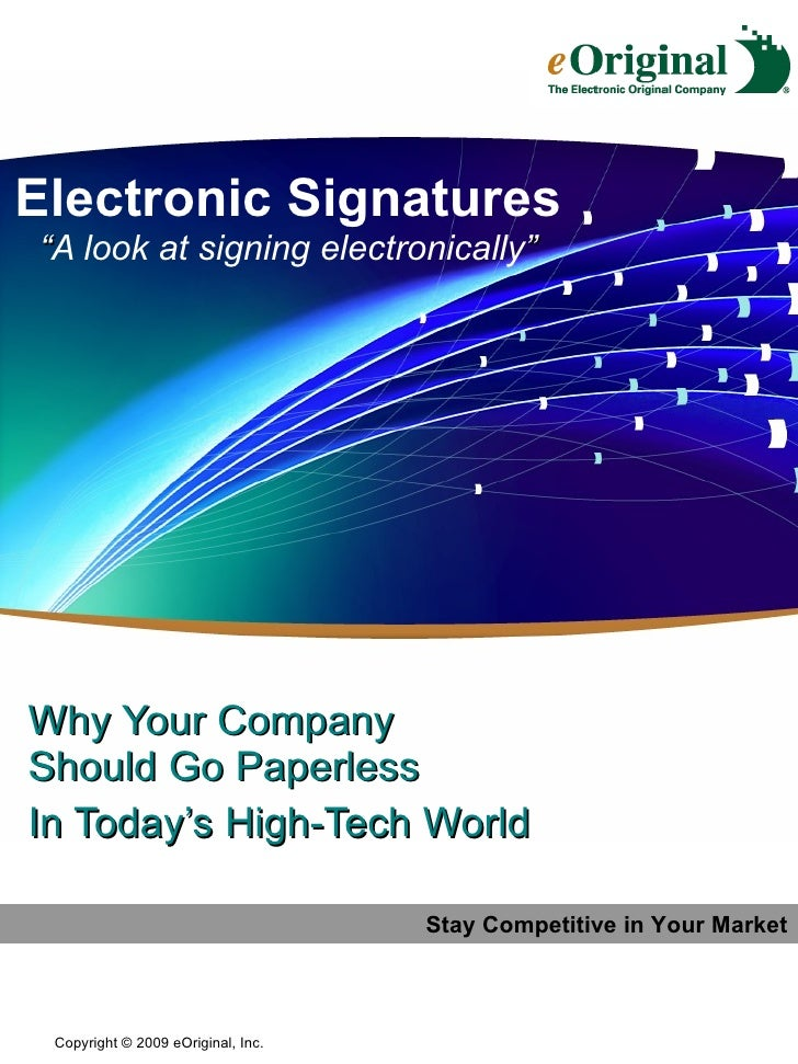"Electronic Signatures "" A look at signing electronically "" Why Your Company Should Go Paperless In Today's High-Tech World..."