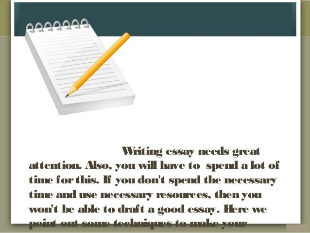 essay writing techniques here we point out some techniques to make your 2