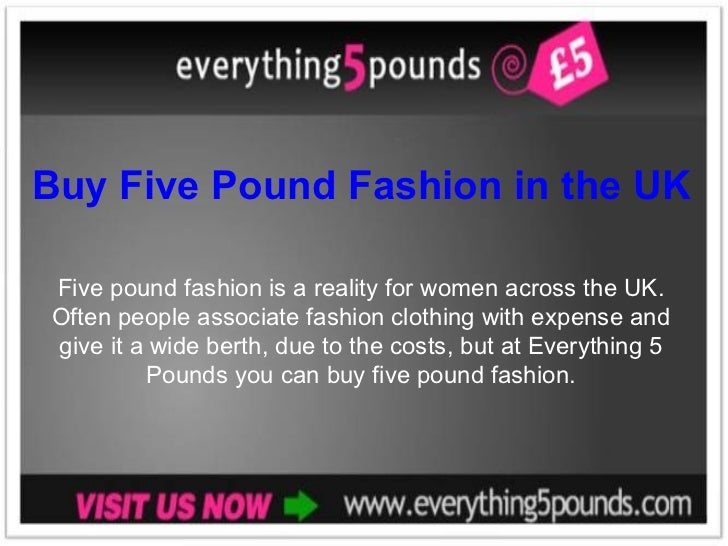 Buy Five Pound Fashion in the UK Five pound fashion is a reality for women across the UK. Often people associate fashion c...
