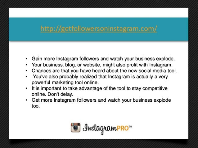 • Gain more Instagram followers and watch your business explode.• Your business, blog, or website, might also profit with ...