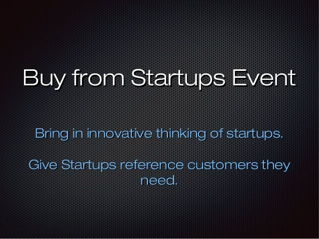 Buy from Startups EventBuy from Startups Event Bring in innovative thinking of startups.Bring in innovative thinking of st...