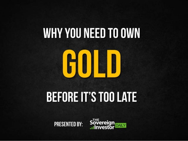 WHY YOU NEED TO OWN  GOLD  BEFORE IT'S T00 LATE  PRESENTED BY:  ffiifgggtgg