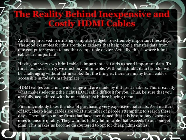 The Reality Behind Inexpensive and Costly HDMI Cables Anything involved in utilizing computer gadgets is extremely importa...