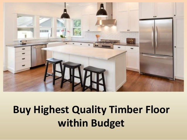Buy Highest Quality Timber Floor within Budget