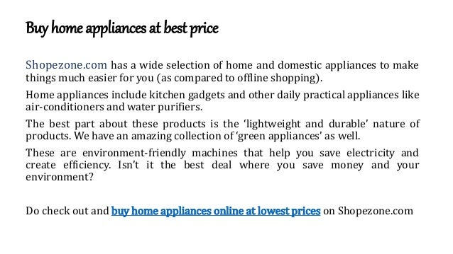 Buy home appliances at best price Shopezone.com has a wide selection of home and domestic appliances to make things much e...
