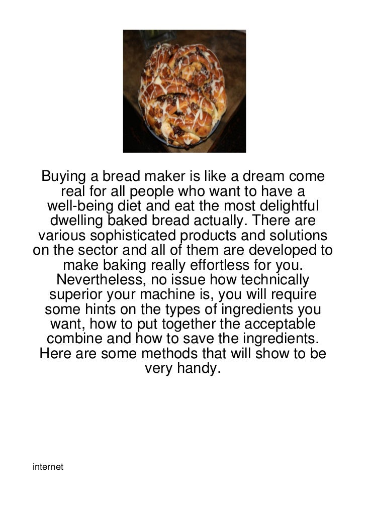 Buying a bread maker is like a dream come     real for all people who want to have a  well-being diet and eat the most del...